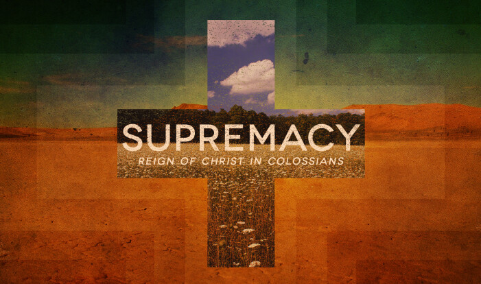 Supremacy: Reign of Christ in Colossians