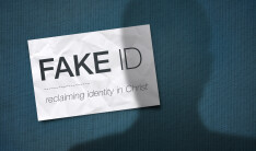 Fake ID: reclaiming identity in Christ