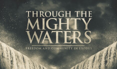 Through the Mighty Waters:  freedom and community in Exodus