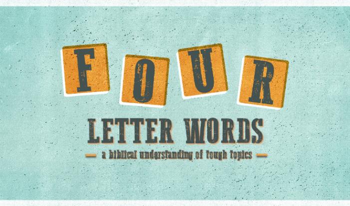 4-Letter Words: a biblical understanding of tough topics