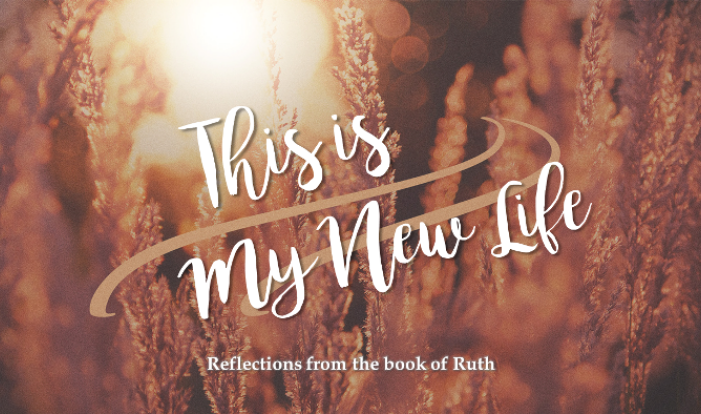 This is My New Life: reflections from the book of Ruth