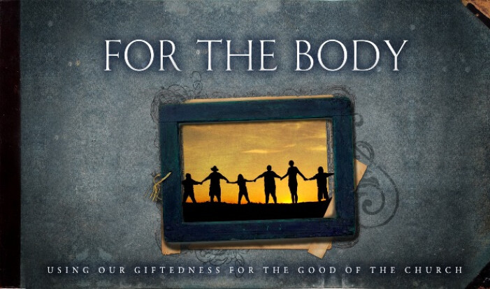 For the Body: using our giftedness for the good of the church
