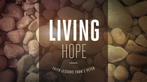 Series: Living Hope: faith lessons from 1 Peter