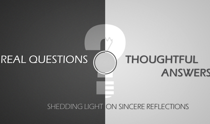Sermon Series: Real Questions, Thoughtful Answers