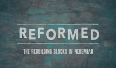 Reformed: the rebuilding blocks of Nehemiah
