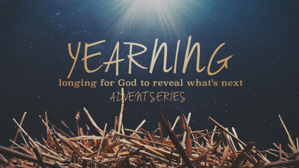 Series: Yearning: longing for God to reveal what's next