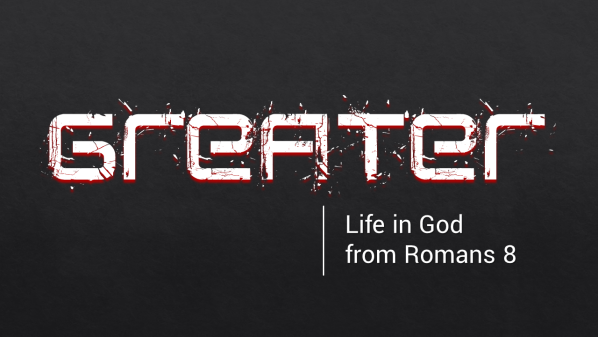 Series: Greater: life in God from Romans 8