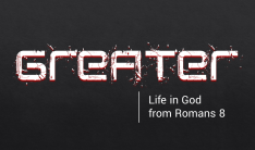 Greater: life in God from Romans 8