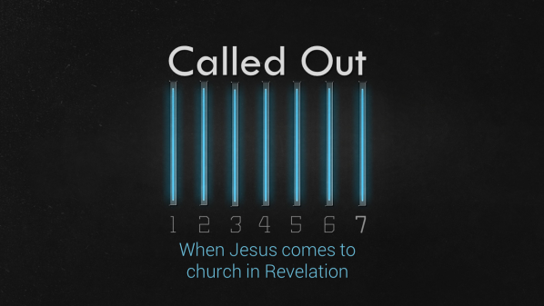 Series: Called Out: when Jesus comes to church in Revelation