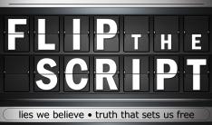 Flip the Script: lies we believe, truth that sets us free