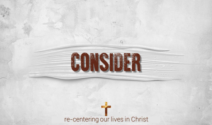 Consider: re-centering our lives in Christ